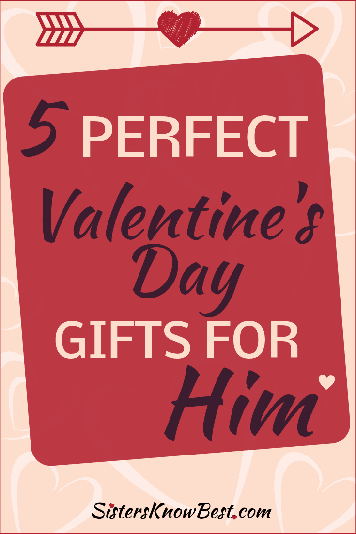 5 Perfect Valentine's Day Gifts For Him by Sisters Know Best