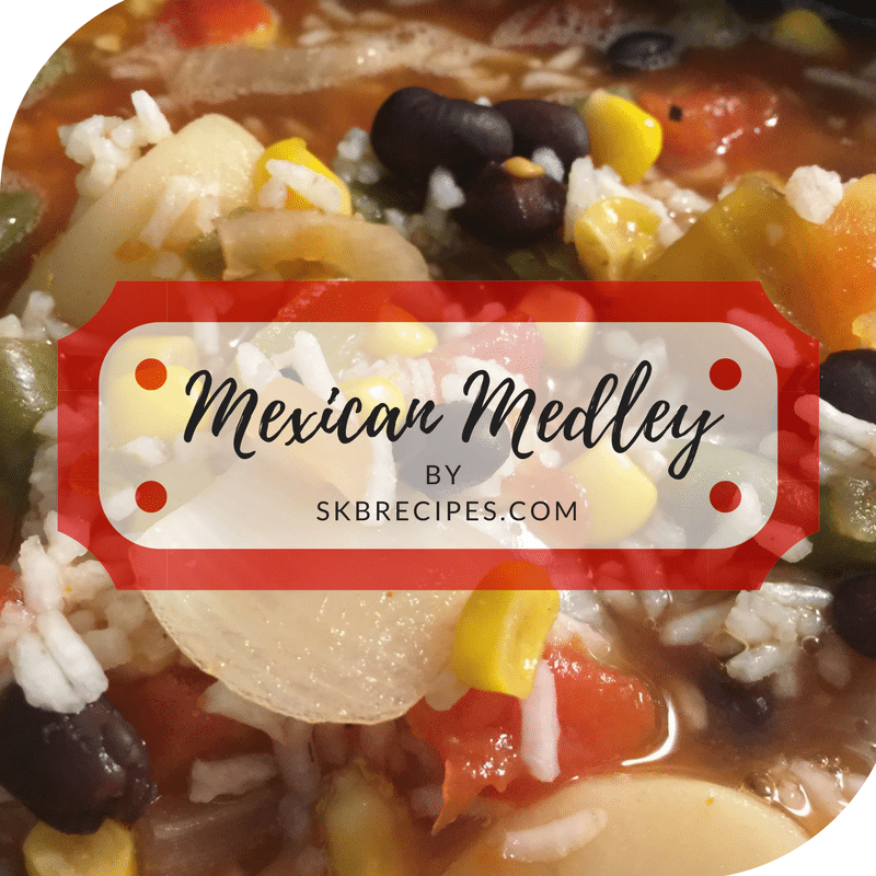 Mexican Medley by SKBRECIPES.COM